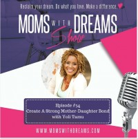 MWD 054: Creating A Strong Mother-Daughter Bond with Yoli Tamu