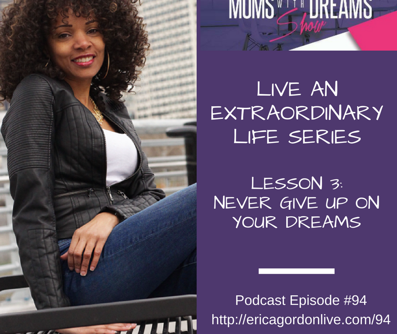 MWD 094: Never Give Up on Your Dreams – Live an Extraordinary Life Series